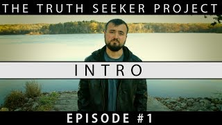 Intro | The Truth Seeker Project | Episode #1