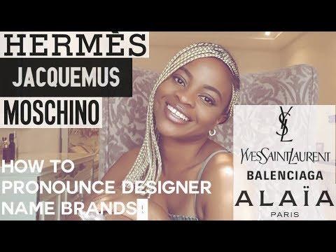 Givenchy, Moschino, Hermes, Alaïa,  Jacquemus,  e.t.c How to pronounce designer brands