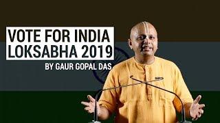 VOTE FOR INDIA | LOK SABHA 2019 by Gaur Gopal Das