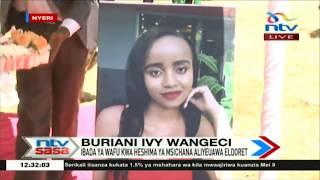 Buriani Ivy Wangechi: Mwili wake Ivy umewasili nyumbani kwao