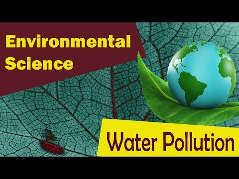 Water Pollution- Impact of Water Pollution | Remedies - Environmental Science | World Water Day 2018