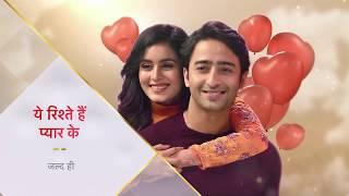 Yeh Rishtey Hain Pyaar Ke | New Episodes, Coming Soon