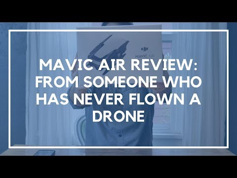 Mavic Air Review:  From Someone Who Has Never Flown a Drone