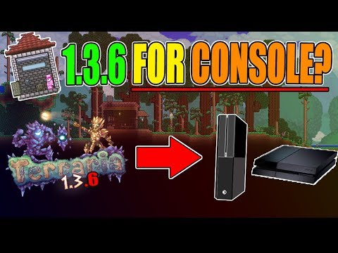 IS TERRARIA 1.3.6 (Update) COMING OUT FOR CONSOLES?