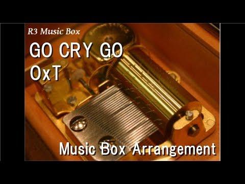 GO CRY GO/OxT [Music Box] (Anime