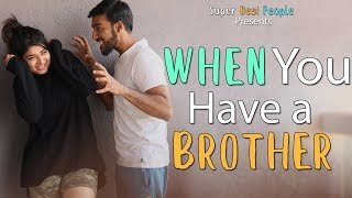 Super Desi People - | When You Have a Brother