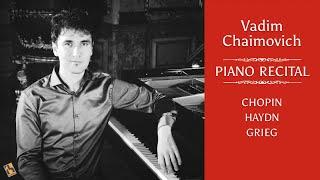 Piano Recital: Chopin, Haydn, Grieg (by Vadim Chaimovich)