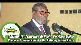 COVID-19: Protection Of Health Workers Major Concern To Government - Dr. Anthony Nsiah Asare