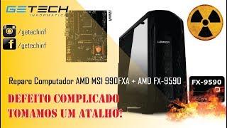 Reparo Computador AMD FX-9590 / MSI 990FXA Gaming - DESABAFO após introdução! :(