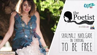 Choose To Be Free | Shalmali Kholgade On Freedom | The Poetist