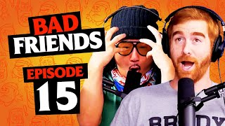 Rudy's Getting Kicked Out | Ep 15 | Bad Friends with Andrew Santino and Bobby Lee