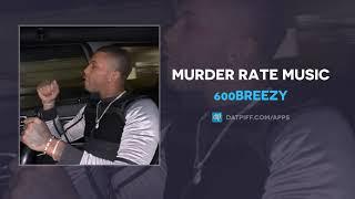 "600Breezy ""Murder Rate Music"" (AUDIO)"