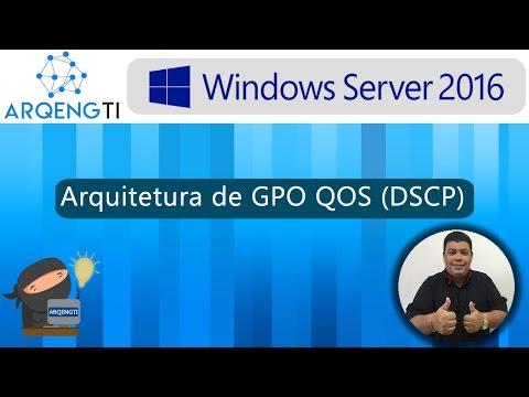 04 - Windows Server 2016 - Arquitetura de GPO QOS (DSCP)