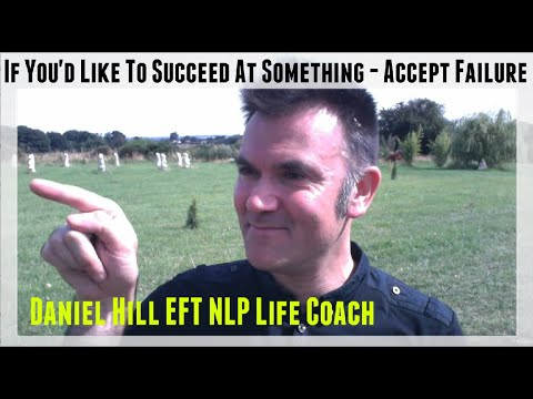 If You'd Like To Succeed At Something ~ Accept Failure · Daniel Hill EFT NLP Coach