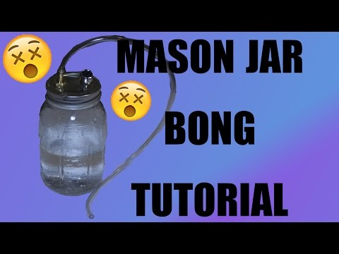 HOW TO MAKE A MASON JAR BONG! HOME MADE!