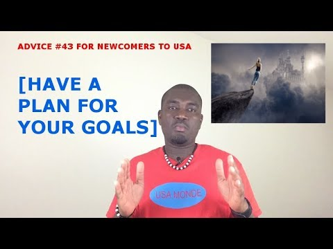 ADVICE #43 FOR NEWCOMERS TO USA [HAVE A PLAN FOR YOUR GOALS]