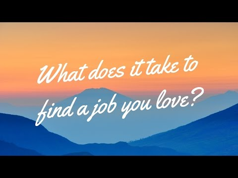 What does it take to find a job you love?