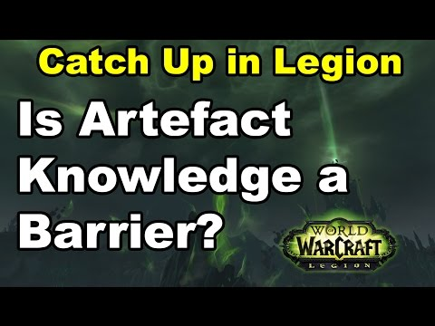 WoW Legion AK Catch up for Players: Is Artefact Knowledge a Barrier?
