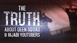The TRUTH About Deen Squad & Hijabi Youtubers [WATCH TILL END]