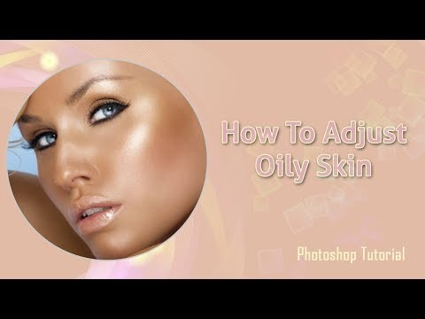 How To Adjust Skin Shine Easily – Oily Skin Photoshop Tutorial