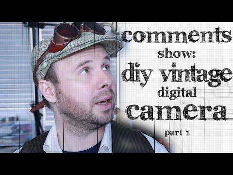Comments Show: DIY Vintage Digital Camera - Part 1