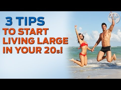 3 Tips to Start Living Large in Your 20s!