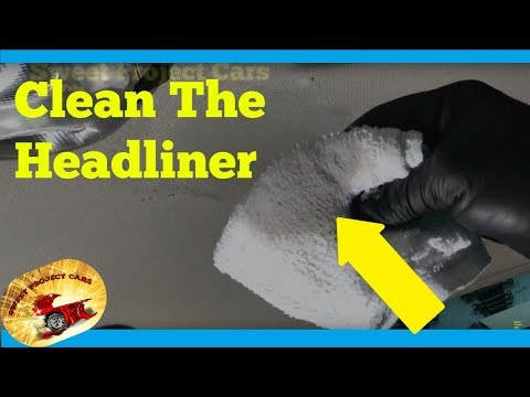 How To SAFELY Clean A Headliner :)