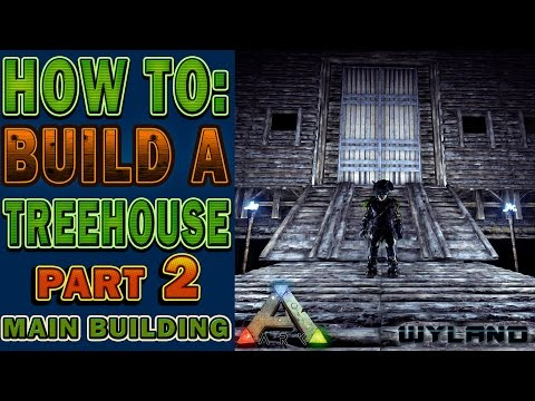 Ark Survival - How to Build a Treehouse - Main Building - Part 2 Redwood Biome