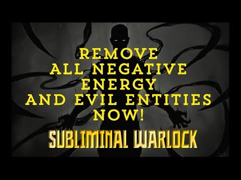 REMOVE ALL NEGATIVE ENERGY, EVIL ENTITIES & BAD SPIRITS NOW!  SUBLIMINAL AFFIRMATIONS WARLOCK