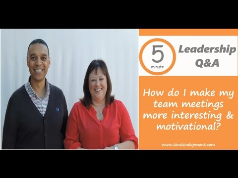 Leadership Q& A - How do I make my team meetings more interesting and motivational