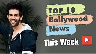 Top 10 Bollywood News This Week   04 March-09 March 2019   Bollywood Latest News and Gossips