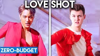 K-POP WITH ZERO BUDGET! (EXO - Love Shot)