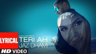 Jaz Dhami : Teri Ah Lyrical Video Song  | Steel Banglez | Latest Song 2016