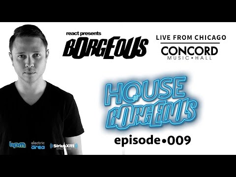 Borgeous Live From Concord Music Hall Chicago - Sirius XM Electric Area (House Of Borgeous 009)