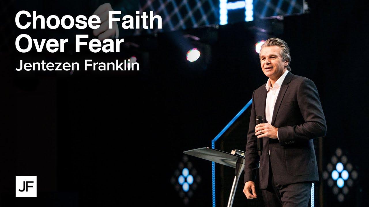 Choosing Faith Over Fear | Jentezen Franklin