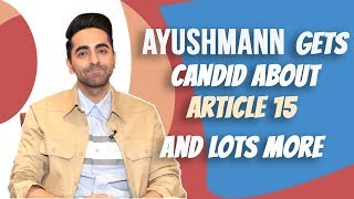 Ayushmann Khurrana Gets Candid About Article 15, His Most Challenging Scene And More