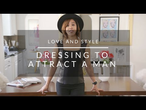 Love and Style: How To Dress To Attract A Man