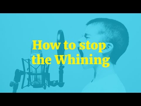 How to stop the Whining