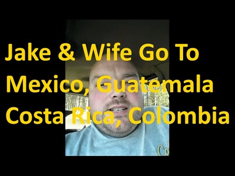 Jake and Wife Travel to Costa Rica Colombia Guatemala Mexico Tourists Destinations
