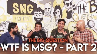 SnG: WTF is MSG? feat. José Covaco | The Big Question S2 Ep 08 Part 2