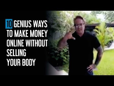 10 GENIUS Ways To Make Money Online Without Selling Your Body