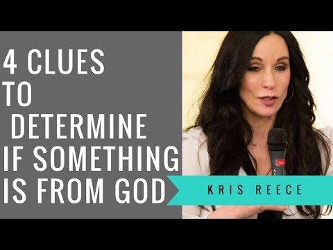 4 Clues to Determine if Something is From God - Kris Reece - Spriritual Growth