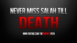 Never Miss Salah Till Death ᴴᴰ - Islamic Reminder