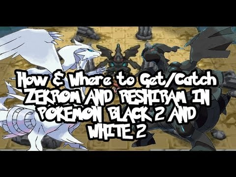 How & Where to Get/Catch ZEKROM AND RESHIRAM IN POKEMON BLACK 2 AND WHITE 2