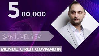 Şamil Vəliyəv - Məndə ürək qoymadın