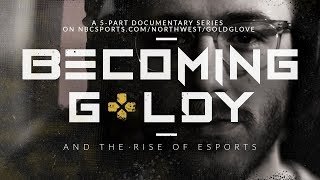 Becoming Goldy: And The Rise of Esports  (Episode 1)