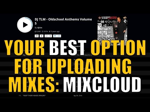 Your best option for uploading mixes (MixCloud)