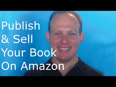 How to publish and sell your book on Amazon and Amazon Kindle