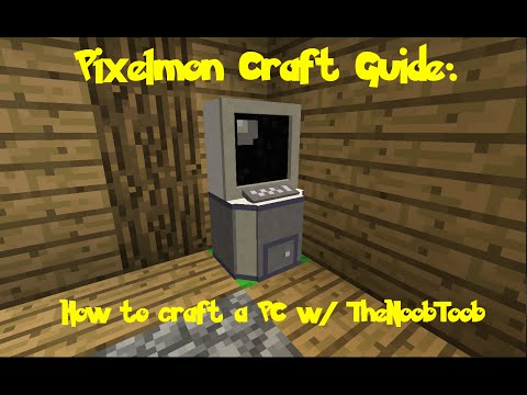 Pixelmon Craft Guide: How to make a PC w/ TheNoobToob