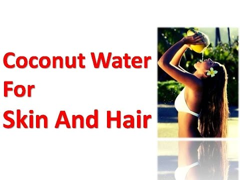 Benefits and Usage Of Coconut Water For Skin And Hair